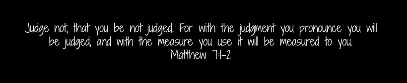 Judge Me...PLEASE! Matthew 7